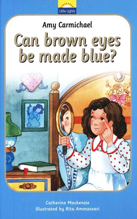 Little Lights Biog: Amy Carmichael - Can Brown Eyes Be Made Blue