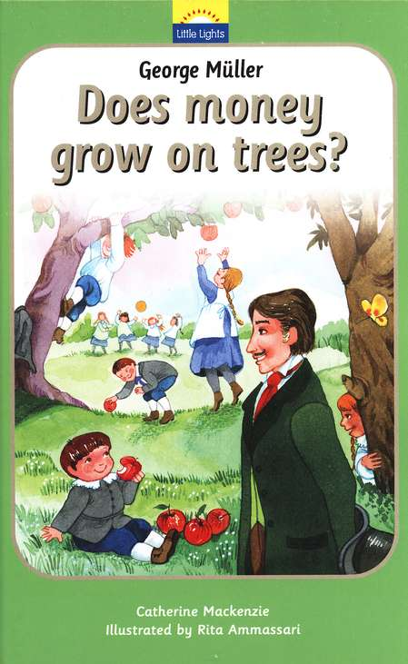 Little Lights Biog: George Muller - Does Money Grow On Trees?